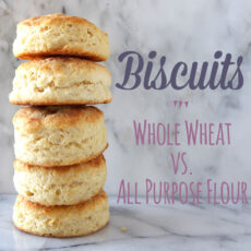 How to Make Biscuits: All Purpose Flour vs. Whole Wheat Flour